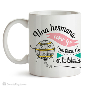 Taza original Una hermana como yo no toca ni en la lotería